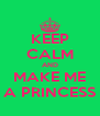 KEEP CALM AND MAKE ME A PRINCESS - Personalised Poster A4 size