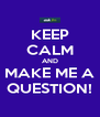 KEEP CALM AND MAKE ME A QUESTION! - Personalised Poster A4 size