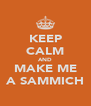 KEEP CALM AND MAKE ME A SAMMICH - Personalised Poster A4 size