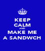 KEEP CALM AND MAKE ME A SANDWCH - Personalised Poster A4 size