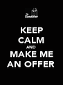 KEEP CALM AND MAKE ME AN OFFER - Personalised Poster A4 size