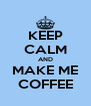 KEEP CALM AND MAKE ME COFFEE - Personalised Poster A4 size