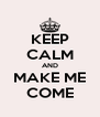 KEEP CALM AND MAKE ME COME - Personalised Poster A4 size