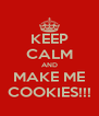 KEEP CALM AND MAKE ME COOKIES!!! - Personalised Poster A4 size