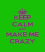 KEEP CALM AND MAKE ME CRAZY - Personalised Poster A4 size