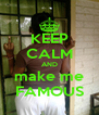 KEEP CALM AND make me FAMOUS - Personalised Poster A4 size