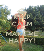 KEEP CALM AND MAKE ME HAPPY! - Personalised Poster A4 size