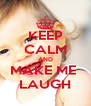 KEEP CALM AND MAKE ME  LAUGH - Personalised Poster A4 size