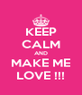 KEEP CALM AND MAKE ME LOVE !!! - Personalised Poster A4 size