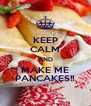KEEP CALM AND MAKE ME PANCAKES!! - Personalised Poster A4 size