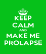 KEEP CALM AND MAKE ME PROLAPSE - Personalised Poster A4 size