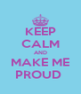 KEEP CALM AND MAKE ME PROUD  - Personalised Poster A4 size