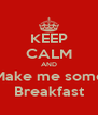 KEEP CALM AND Make me some Breakfast - Personalised Poster A4 size