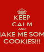 KEEP CALM AND MAKE ME SOME COOKIES!!! - Personalised Poster A4 size