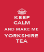 KEEP CALM AND MAKE ME YORKSHIRE TEA - Personalised Poster A4 size