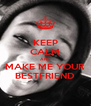 KEEP CALM AND MAKE ME YOUR BESTFRIEND - Personalised Poster A4 size