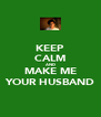 KEEP CALM AND MAKE ME YOUR HUSBAND - Personalised Poster A4 size