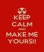 KEEP CALM AND MAKE ME YOURS!! - Personalised Poster A4 size