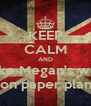 KEEP CALM AND Make Megan's work Inton paper planes - Personalised Poster A4 size