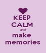 KEEP  CALM  and make  memories - Personalised Poster A4 size