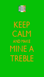 KEEP CALM AND MAKE MINE A TREBLE - Personalised Poster A4 size