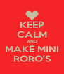 KEEP CALM AND MAKE MINI RORO'S - Personalised Poster A4 size