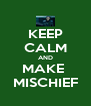 KEEP CALM AND MAKE  MISCHIEF - Personalised Poster A4 size