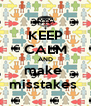 KEEP CALM AND make  misstakes  - Personalised Poster A4 size
