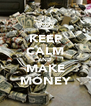 KEEP CALM AND MAKE MONEY - Personalised Poster A4 size