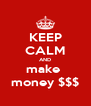 KEEP CALM AND make  money $$$ - Personalised Poster A4 size