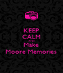 KEEP CALM AND Make Moore Memories - Personalised Poster A4 size