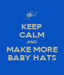 KEEP CALM AND MAKE MORE BABY HATS - Personalised Poster A4 size