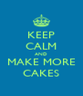 KEEP CALM AND MAKE MORE CAKES - Personalised Poster A4 size