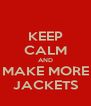 KEEP CALM AND MAKE MORE JACKETS - Personalised Poster A4 size
