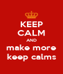 KEEP CALM AND make more keep calms - Personalised Poster A4 size