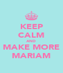 KEEP CALM AND MAKE MORE MARIAM - Personalised Poster A4 size