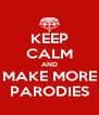 KEEP CALM AND MAKE MORE PARODIES - Personalised Poster A4 size