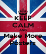 KEEP CALM AND Make More Posters - Personalised Poster A4 size