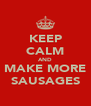 KEEP CALM AND MAKE MORE SAUSAGES - Personalised Poster A4 size