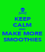 KEEP CALM AND MAKE MORE SMOOTHIES - Personalised Poster A4 size
