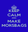 KEEP CALM AND MAKE MORSBAGS - Personalised Poster A4 size