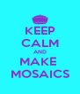 KEEP CALM AND MAKE  MOSAICS - Personalised Poster A4 size