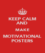 KEEP CALM AND MAKE MOTIVATIONAL POSTERS - Personalised Poster A4 size