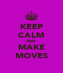KEEP CALM AND MAKE MOVES - Personalised Poster A4 size