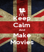 Keep Calm And Make Movies - Personalised Poster A4 size