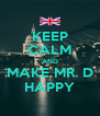 KEEP CALM AND MAKE MR. D HAPPY - Personalised Poster A4 size