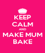 KEEP CALM AND MAKE MUM BAKE - Personalised Poster A4 size