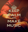 KEEP CALM AND MAKE MUSIC - Personalised Poster A4 size