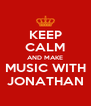 KEEP CALM AND MAKE MUSIC WITH JONATHAN - Personalised Poster A4 size