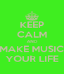 KEEP CALM AND MAKE MUSIC YOUR LIFE - Personalised Poster A4 size